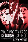 Your Pretty Face Is Going to Hell The Dangerous Glitter of David Bowie, Iggy Pop, and Lou Re...