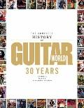 Complete History of Guitar World : 30 Years of Music, Magic, and Six-String Mayhem