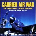 Pacific Carrier Air War in Original World War II Color: U. S. Navy Air Combat, 1939-1946 - R...