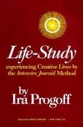 Life-Study Experiencing Creative Lives by the Intensive Journal Method
