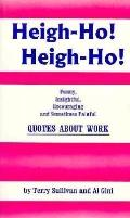 Heigh-Ho, Heigh-Ho Funny, Insightful, Encouraging and Sometimes Painful Quotes About Work