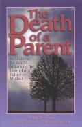 Death of a Parent Reflections for Adults Mourning the Loss of a Father or Mother