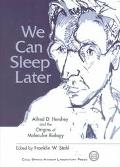 We Can Sleep Later Alfred D. Hershey and the Origins of Molecular Biology