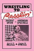 Wrestling to Rasslin Ancient Sport to American Spectacle
