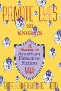 Private Eyes One Hundred and One Knights  A Survey of American Detective Fiction, 1922-1984