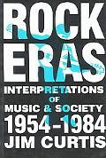 Rock Eras Interpretations of Music and Society 1954-1984