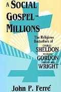 Social Gospel for Millions The Religious Bestsellers of Charles Sheldon, Charles Gordon, and...