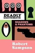 Deadly Excitements Shadows and Phantoms