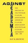 Against Academia The History of the Popular Culture Association - American Culture Associati...
