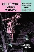Girls Who Went Wrong Prostitutes in American Fiction, 1885-1917