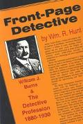 Front Page Detective William J Burns and the Detective Profession, 1880-1930