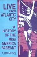 Live from Atlantic City A History of the Miss America Pageant Before, After and in Spite of ...