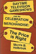 Daytime Television Game Shows and the Celebration of Merchandise The Price Is Right