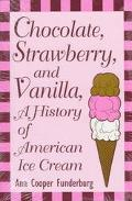 Chocolate, Strawberry, and Vanilla A History of American Ice Cream
