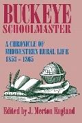 Buckeye Schoolmaster A Chronicle of Midwestern Rural Life, 1853-1865
