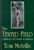 Tented Field A History of Cricket in America