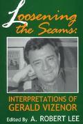 Loosening the Seams Interpretations of Gerald Vizenor