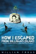 How I Escaped From Gilligan's Island And Other Misadventures Of A Hollywood Writer-producer