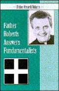 Father Roberts Answers Fundamentalists