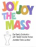 Joy Joy the Mass Our Family Celebration