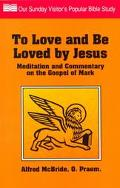 To Love and Be Loved by Jesus Meditation and Commentary on the Gospel of Mark