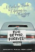 For Better...Forever! A Catholic Guide to Lifelong Marriage