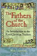 Fathers of the Church An Introduction to the First Christian Fathers