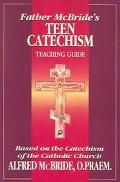 Father McBride's Teen Catechism Teacher Guide Based on the Catechism of the Catholic Church