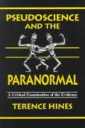 Pseudoscience and the Paranormal A Critical Examination of the Evidence