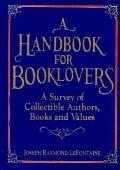 Handbook for Booklovers A Survey of Collectible Authors, Books, and Values