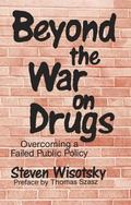 Beyond the War on Drugs Overcoming a Failed Public Policy