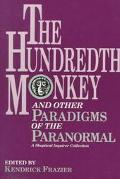 Hundredth Monkey And Other Paradigms of the Paranormal