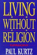 Living Without Religion Eupraxophy