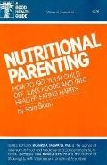 Nutritional Parenting: How To Get Your Child Off Junk Foods and Into Healthy Eating Habits -...