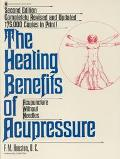 Healing Benefits of Acupressure: Acupuncture without Needles, 2nd Revised Ed. - Fred M. Hous...