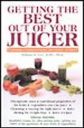 Getting the Best Out of Your Juicer Featuring a Comprehensive Dictionary of Juices