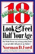 Eighteen Natural Ways to Look and Feel Half Your Age