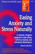 Easing Anxiety and Stress Naturally A Natural, Drugless Program to Ease Stress, Nervous Tens...