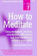 How to Meditate Using Meditation, Intuition, Visualization, Affirmations and Deep Breathing ...