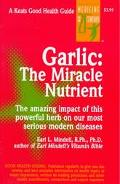 Garlic The Miracle Nutrient  The Amazing Impact of This Powerful Herb on Our Most Serious Mo...