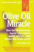 Olive Oil Miracle How the Mediterranean Marvel Helps Protect Against Arthritis, Heart Diseas...