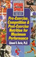 Pre-Exercise, Competition and Post-Exercise Nutrition for Maximum Performance (Guide to Opti...