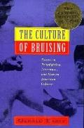 Culture of Bruising: Essays on Prizefighting, Literature, and Modern American Culture