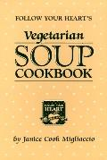 Follow Your Heart's Vegetarian Soup Cookbook - Janice Cook Migliaccio - Paperback