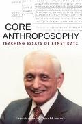 Core Anthroposophy : Teaching Essays of Ernst Katz