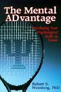 Mental ADvantage: Developing Your Psychological Skills in Tennis: Developing Your Psychologi...