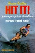 Hit It!: Your Complete Guide to Water Skiing