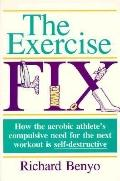 The Exercise Fix: How th aerobic athlete's compulsive need for the next workout is self-dest...