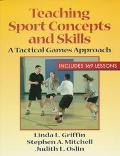 Teaching Sport Concepts and Skills A Tactical Games Approach