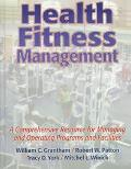 Health Fitness Management A Comprehensive Resource for Managing and Operating Programs and F...